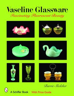 Vaseline Glassware: Fascinating Fluorescent Beauty
