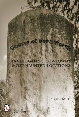 Ghosts of Fort Worth: Investigating Cowtown's Most Haunted Locations