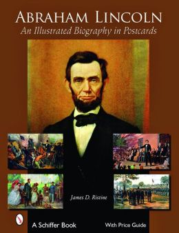 Abraham Lincoln An Illustrated Biography in Postcards
