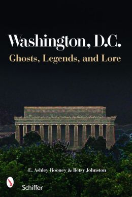 Washington, D.C.: Ghosts, Legends, and Lore