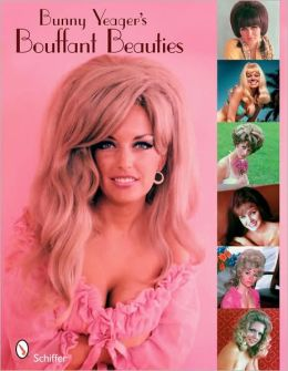 Bunny Yeager's Bouffant Beauties Big-Hair Pin-Up Girls of the '60s & '70s