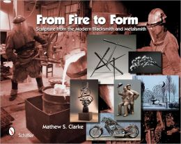 From Fire to Form Sculpture from the Modern Blacksmith and Metalsmith