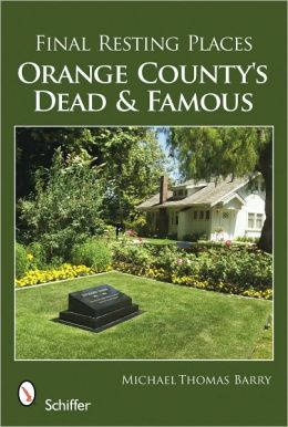 Final Resting Places: Orange County's Dead and Famous Michael Thomas Barry