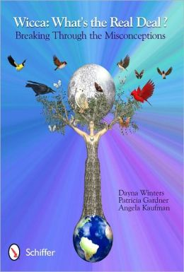 Wicca: What's the Real Deal?: Breaking Through the Misconceptions
