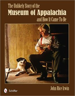 The Unlikely Story of the Museum of Appalachia and How It Came To Be