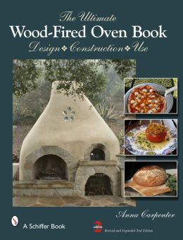 The Ultimate Wood-Fired Oven Book: Design Construction Use