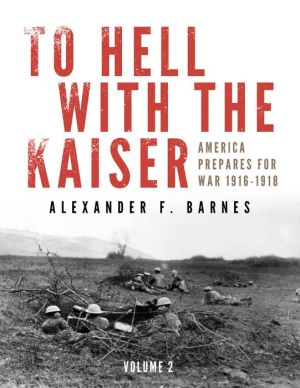 To Hell with the Kaiser: America Prepares for War, 1916-1918