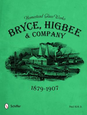 Homestead Glass Works: Bryce, Higbee & Company, 1879-1907