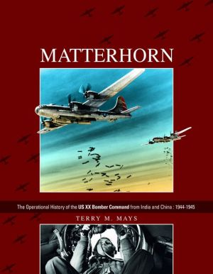 Matterhorn--The Operational History of the US XX Bomber Command from India and China: 1944-1945