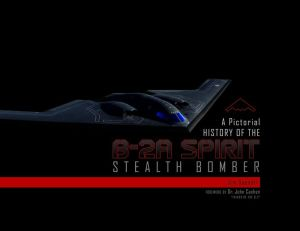A Pictorial History of the B-2A Spirit Stealth Bomber