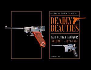 Deadly Beauties--Rare German Handguns, Vol. 1, 1871-1914: Pre-World War I