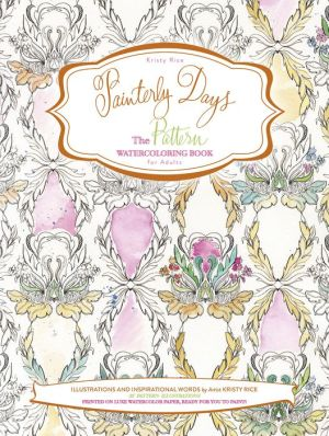 Painterly Days Pattern: The Pattern Watercoloring Book for Adults