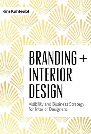 Branding + Interior Design: Visibilty and Business Strategy for Interior Designers