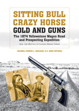 The 1874 Yellowstone Wagon Road and Prospecting Expedition: Sitting Bull, Crazy Horse, and the Battle of Lodge Grass Creek