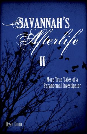 Savannah's Afterlife II: More True Tales of a Paranormal Investigator