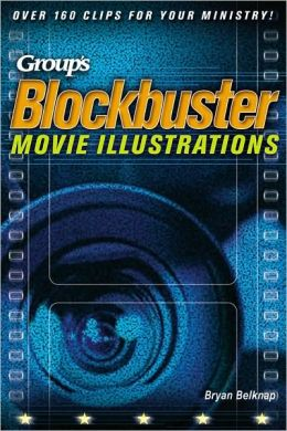 Group's Blockbuster Movie Illustrations: Over 160 Clips for Your Ministry!