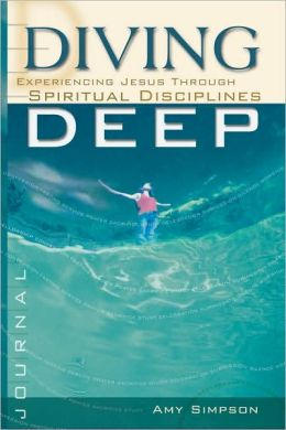 Diving Deep: Experiencing Jesus through Spiritual Disciplines,Student Journal
