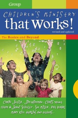Children's Ministry That Works: The Basics and Beyond