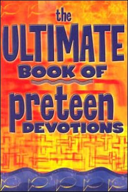 The Ultimate Book of Preteen Devotions
