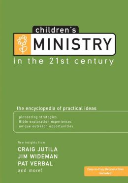 Children's Ministry in the 21st Century: The Encyclopedia of Practical Ideas