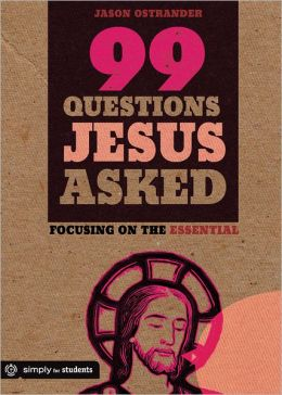 99 Questions Jesus Asked: Focusing on the Essential
