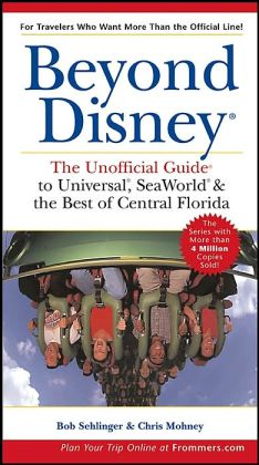 Beyond Disney: The Unofficial Guide to Universal, Sea World and the Best of Central Florida