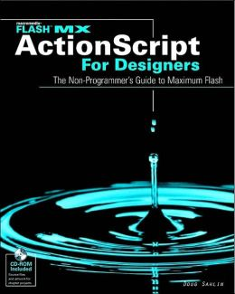 Flash MX ActionScript For Designers: The Non-Programmer's Guide to Maximum Flash