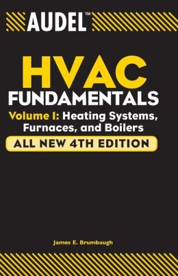 Audel HVAC Fundamentals Volume 1 (Audel HVAC Library Series): Heating Systems, Furnaces and Boilers