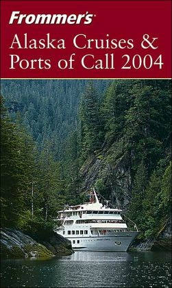 Frommer's Alaska Cruises and Ports of Call 2004