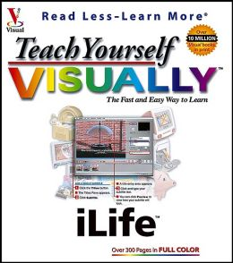 Teach Yourself VISUALLY iLife '04