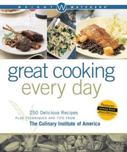 Weight Watchers Great Cooking Every Day: 250 Recipes from the Culinary Institute of America
