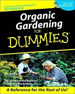 Organic Gardening for Dummies Ann Whitman, The Editors Of The National Gardening Association