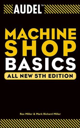 Audel Machine Shop Basics, Fifth Edition