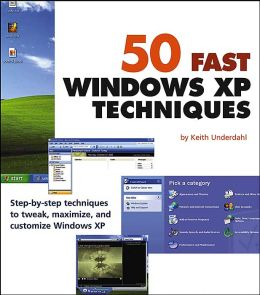 50 Fast Windows XP Techniques