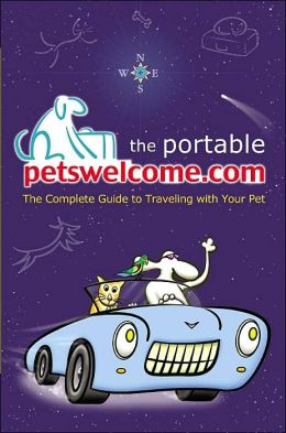 Portable Petswelcome.com: The Complete Guide to Traveling with Your Pet
