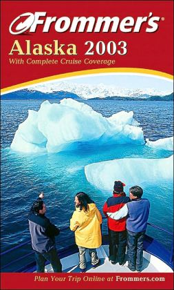 Frommer's Alaska 2003 with Complete Cruise Coverage (Frommer's Travel Guides Series)