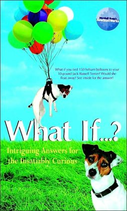 What If...?: Intriguing Answers for the Insatiably Curious