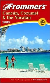 Frommer's Cancun, Cozumel and the Yucatan 2003