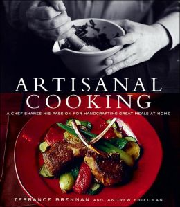 Artisanal Cooking: A Chef Shares His Passion for Handcrafting Great Meals at Home