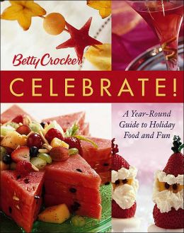Betty Crocker Celebrate!: A Year-Round Guide to Holiday Food and Fun