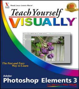Teach Yourself VISUALLY Photoshop Elements 3