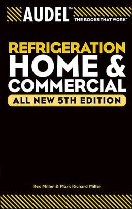 Audel Refrigeration Home and Commercial (Technical Trades Series): 5th Edition