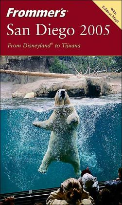 Frommer's San Diego 2005: From Disneyland to Tijuana