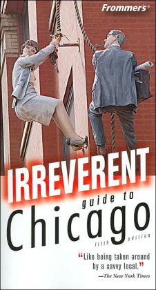 Chicago (Frommer's Irreverent Guides Series)