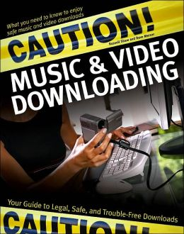 Caution! Music & Video Downloading: Your Guide to Legal, Safe, and Trouble-Free Downloads