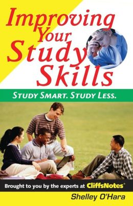 Improving Your Study Skills: Study Smart, Study Less