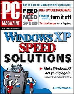 PC Magazine Windows XP Speed Solutions: Make Your XP Act Young Again!