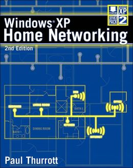 Windows XP Home Networking: Complete Coverage of Windows XP Service Pack 2!