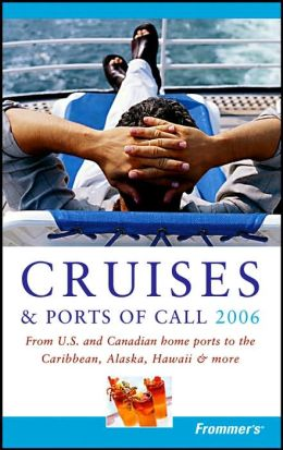 Frommer's Cruises & Ports of Call 2006 (Frommer's Travel Guides Series)