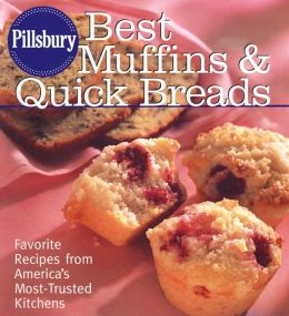 Pillsbury Best Muffins and Quick Breads Cookbook: Favorite Recipes from America's Most-Trusted Kitchen